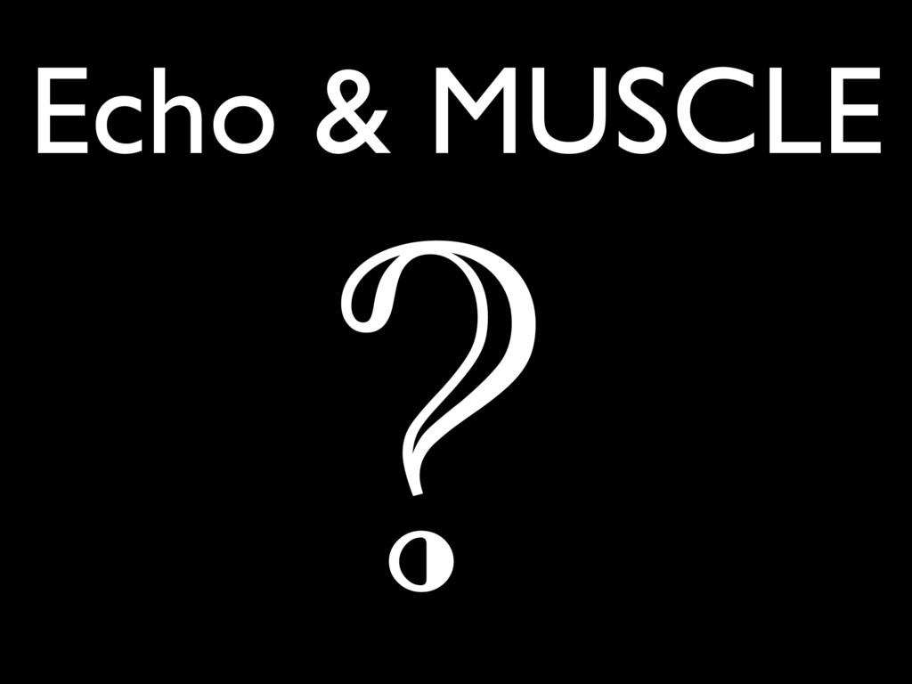 Echo & MUSCLE ?