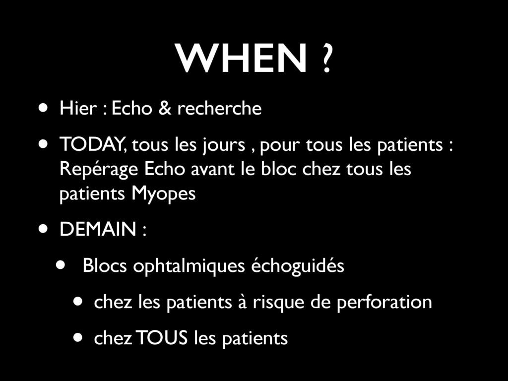 WHEN ? • Hier : Echo & recherche • TODAY, tous ...