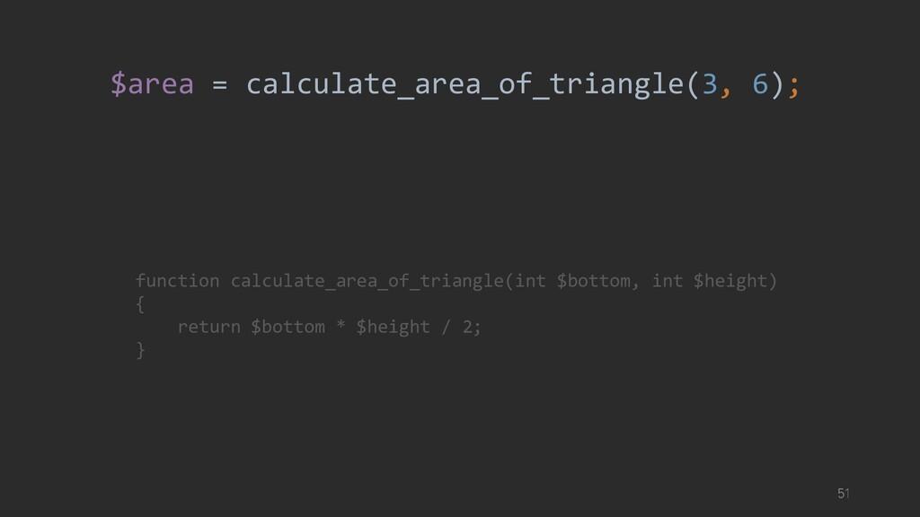 $area = calculate_area_of_triangle(3, 6); funct...