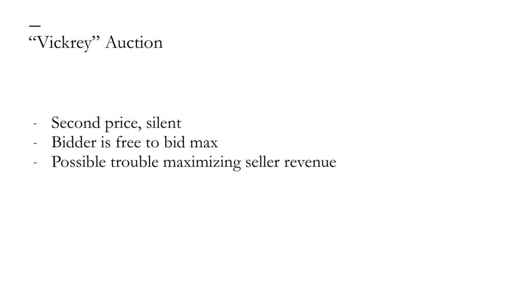 """Vickrey"" Auction — - Second price, silent - Bi..."