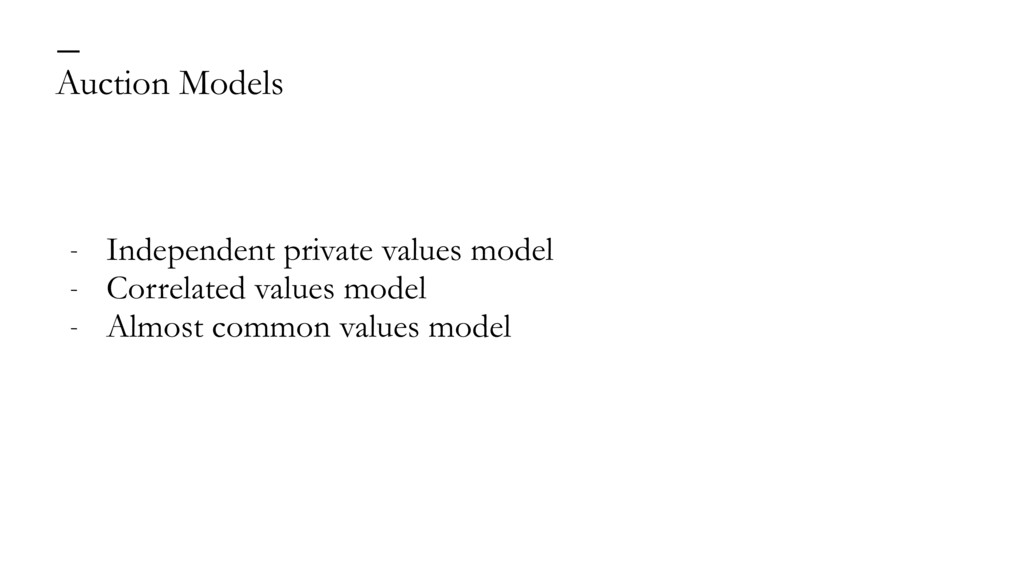 Auction Models — - Independent private values m...