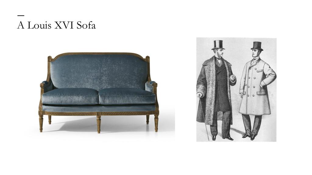 A Louis XVI Sofa —