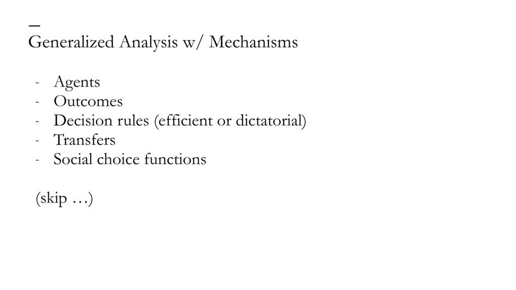 Generalized Analysis w/ Mechanisms — - Agents -...