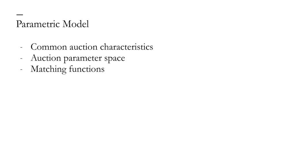 Parametric Model — - Common auction characteris...