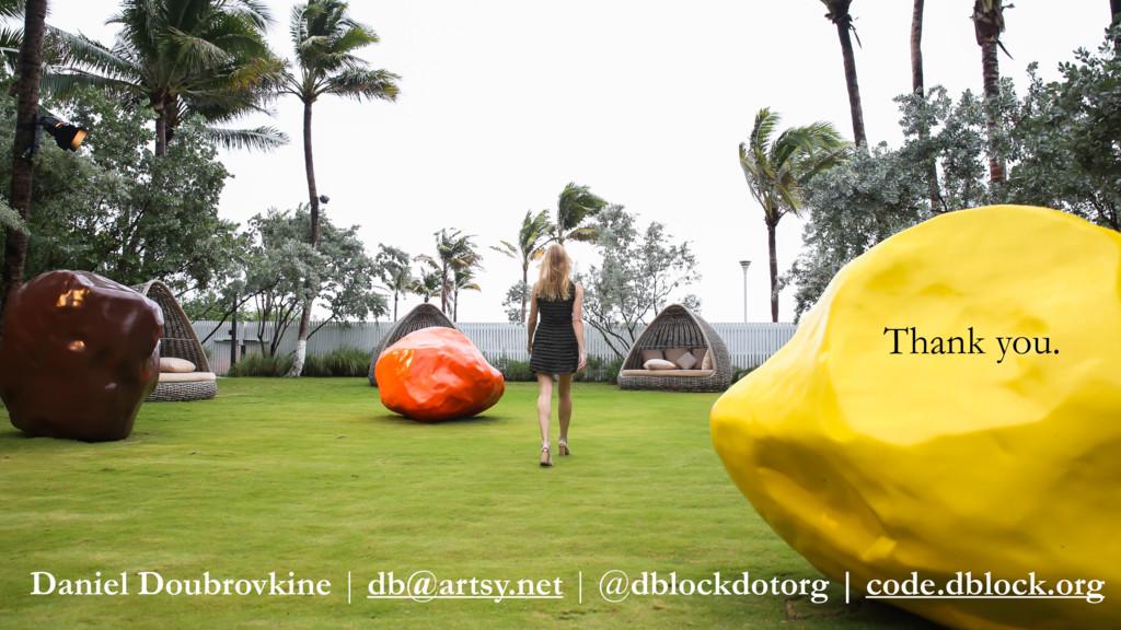 Thank you. Daniel Doubrovkine | db@artsy.net | ...
