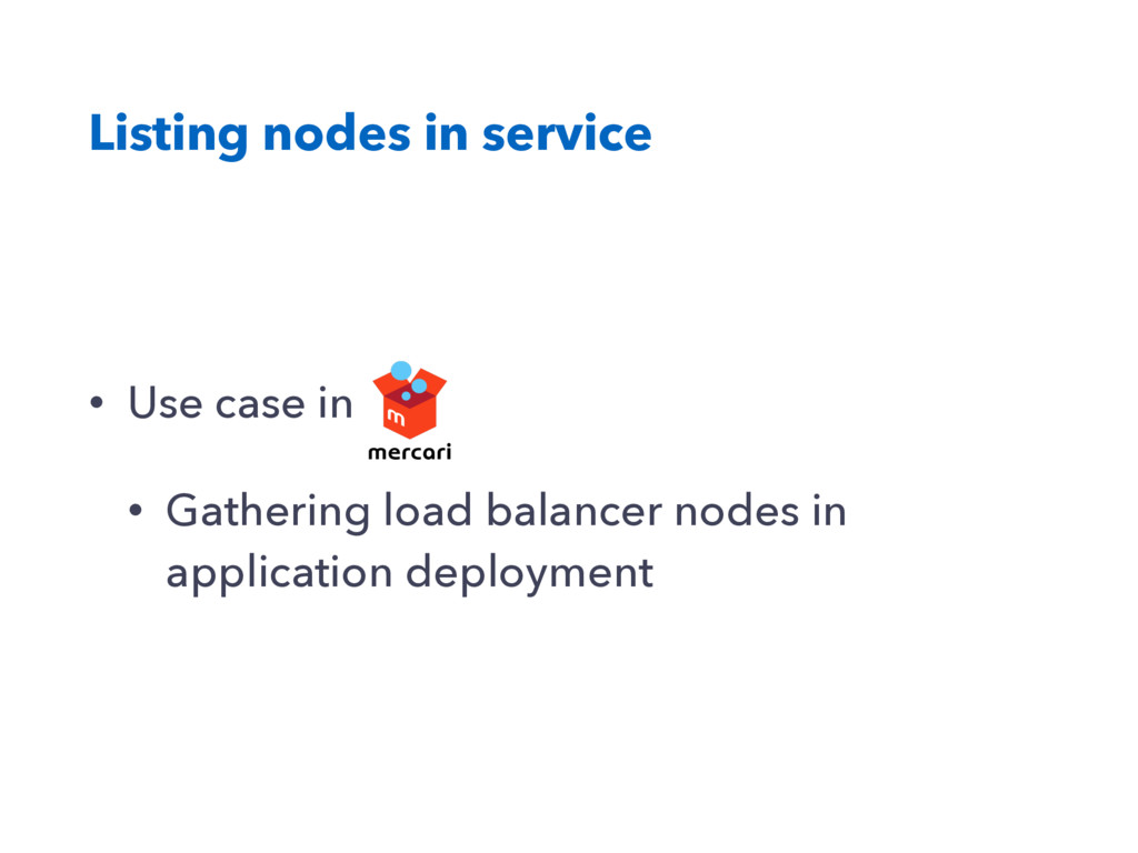 Listing nodes in service • Use case in • Gather...