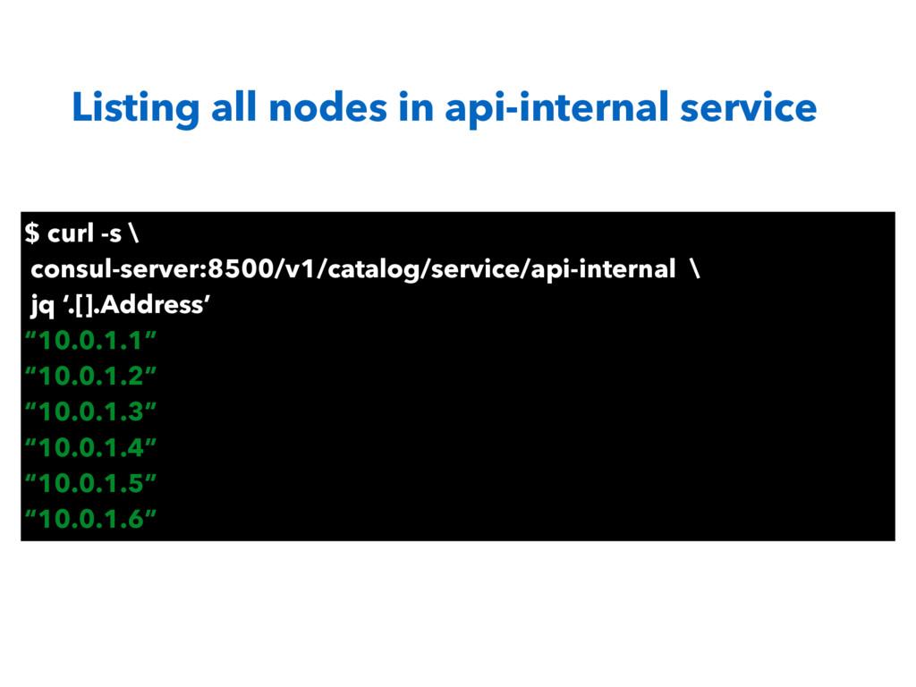 Listing all nodes in api-internal service $ cur...