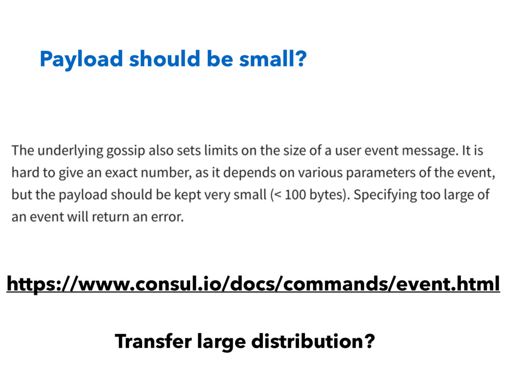 Payload should be small? https://www.consul.io/...