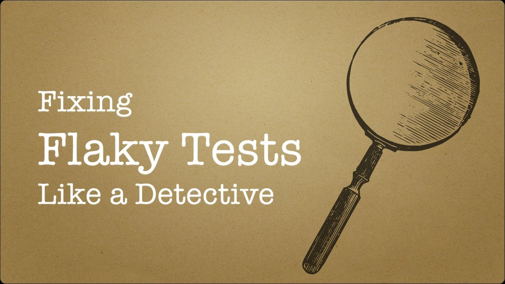 Fixing Flaky Tests Like a Detective