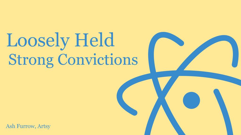 Ash Furrow, Artsy Loosely Held Strong Convictio...