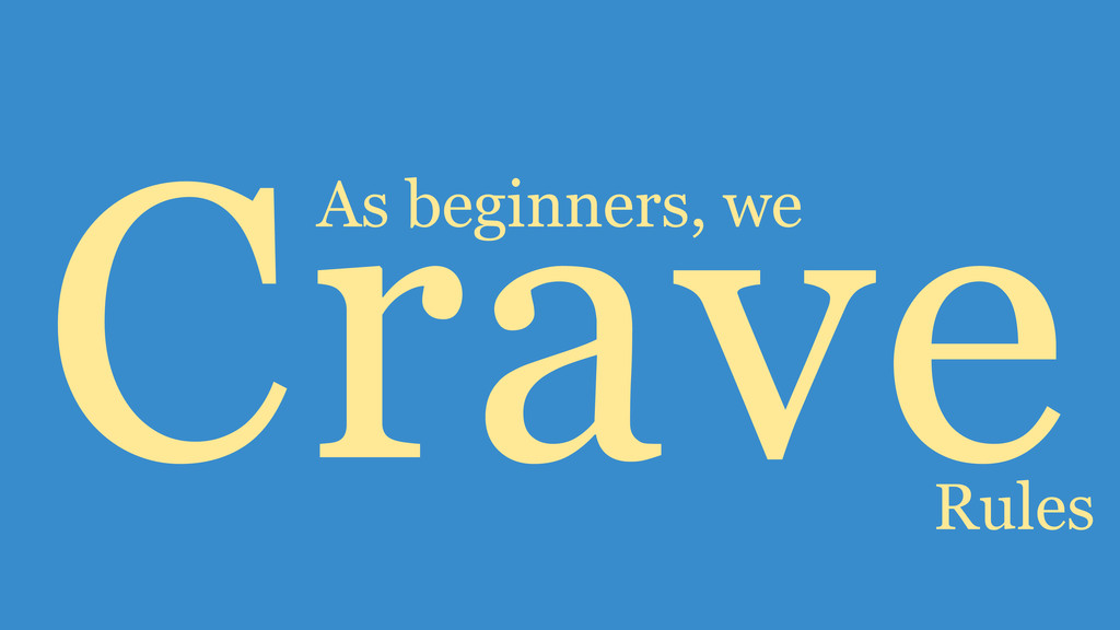 Crave As beginners, we Rules