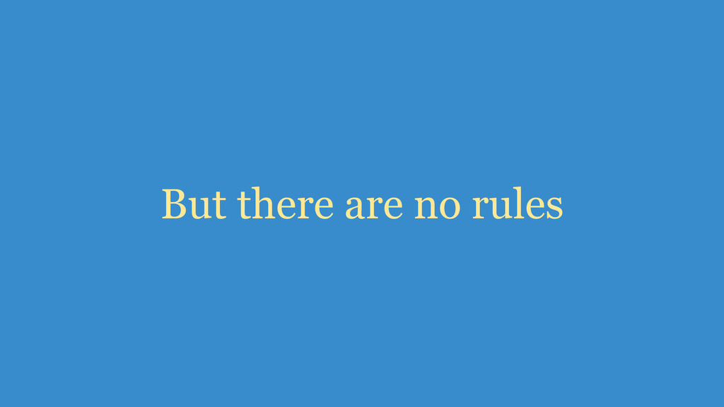 But there are no rules