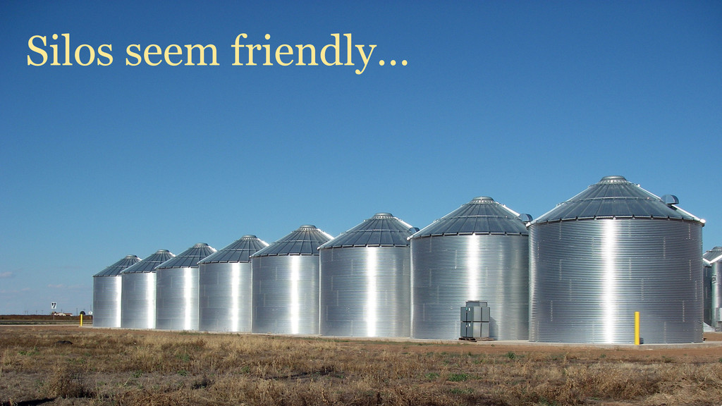 Silos seem friendly…