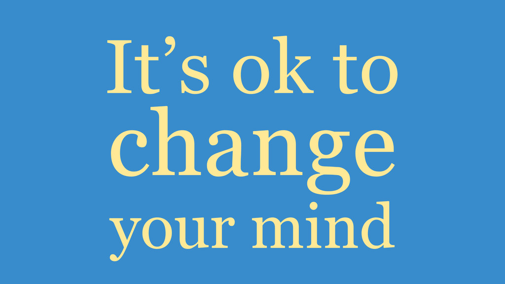 change It's ok to your mind