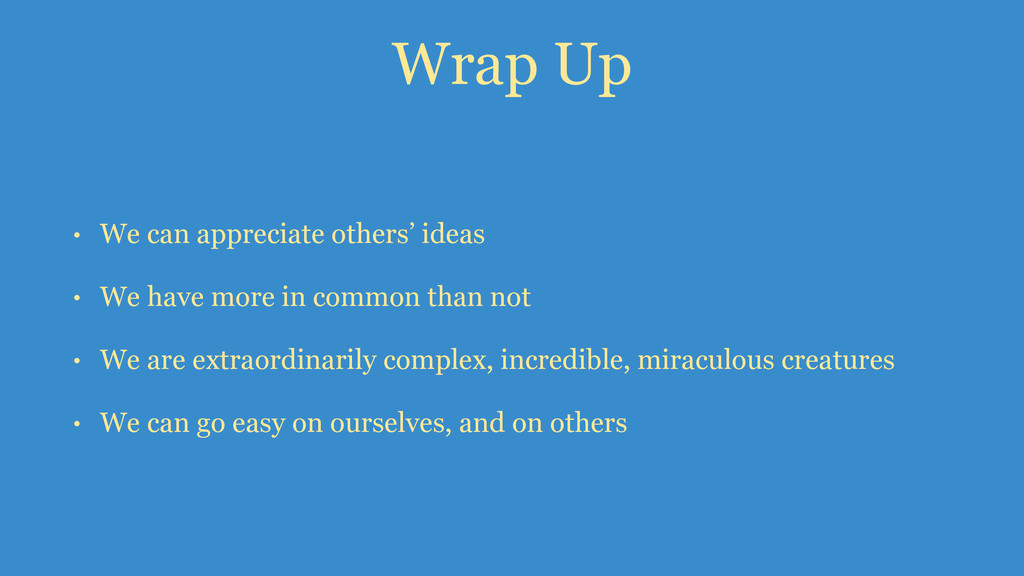 Wrap Up • We can appreciate others' ideas • We ...