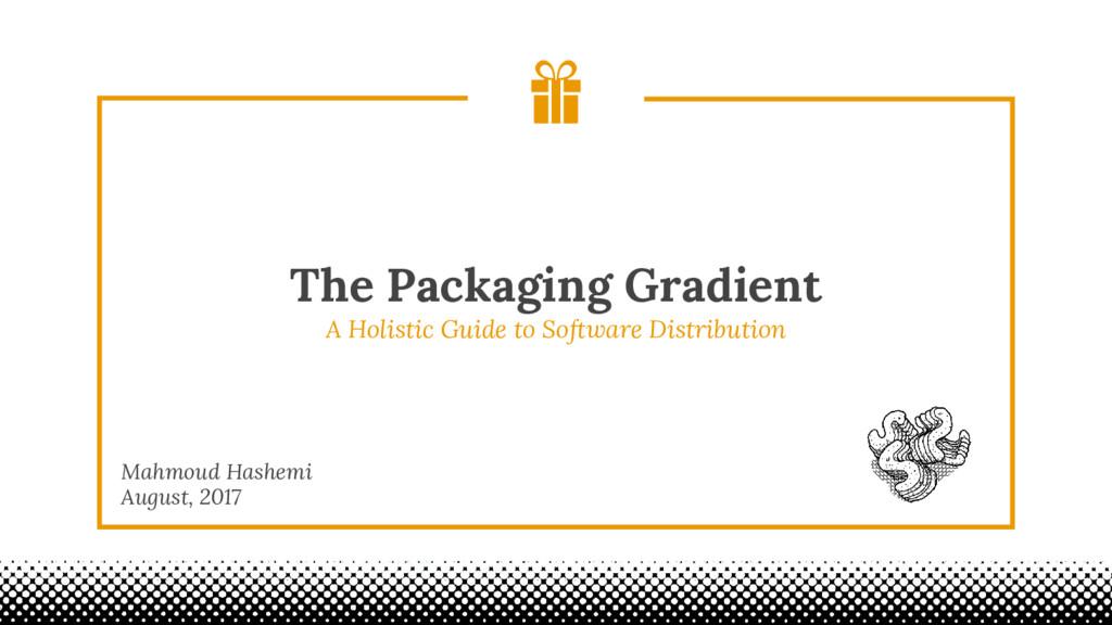 The Packaging Gradient Mahmoud Hashemi August, ...