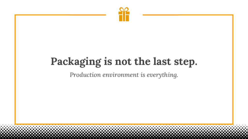 Packaging is not the last step. Production envi...