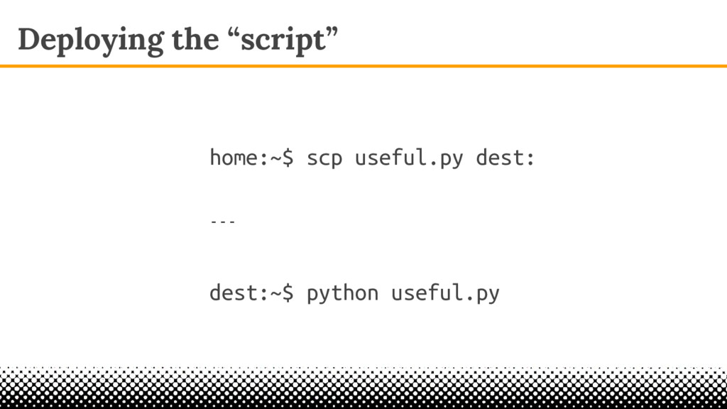 "Deploying the ""script"" home:~$ scp useful.py de..."