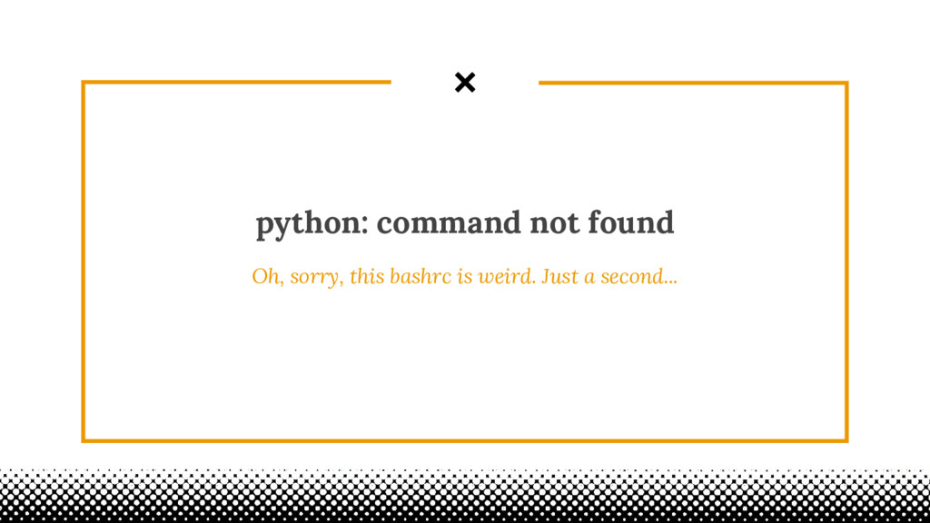 python: command not found Oh, sorry, this bashr...