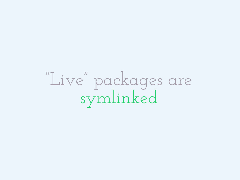 """""""Live"""" packages are symlinked"""