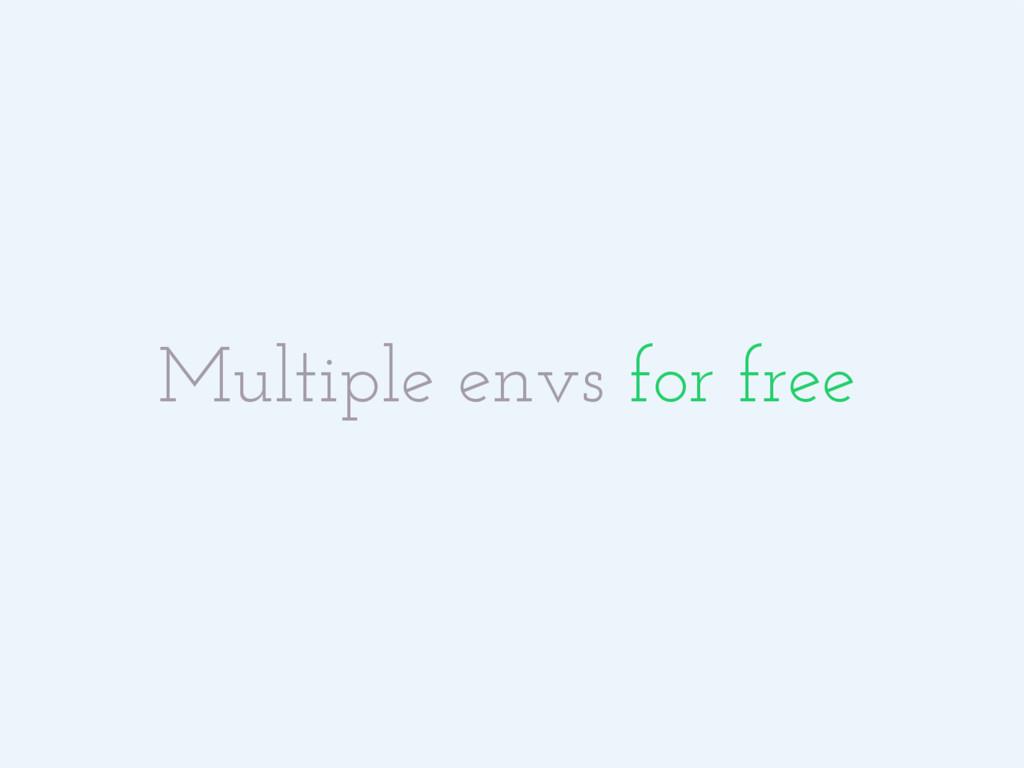 Multiple envs for free