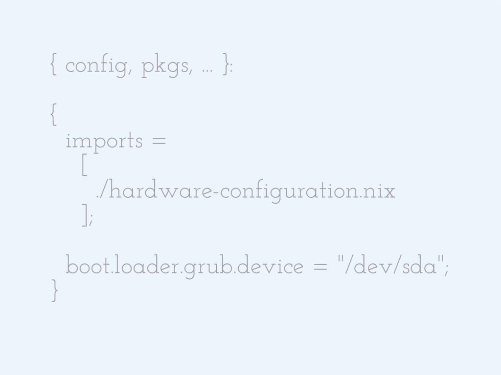 { config, pkgs, ... }: { imports = [ ./hardware...