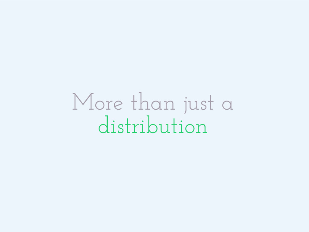 More than just a distribution