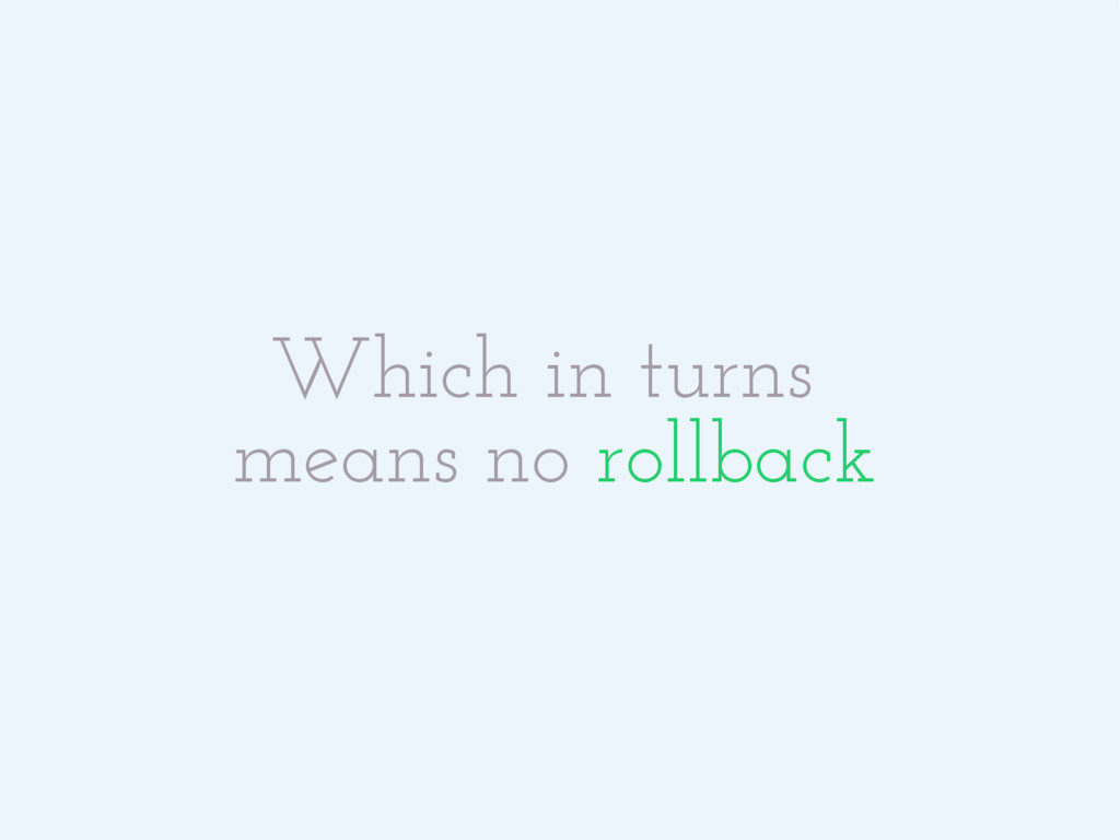 Which in turns means no rollback