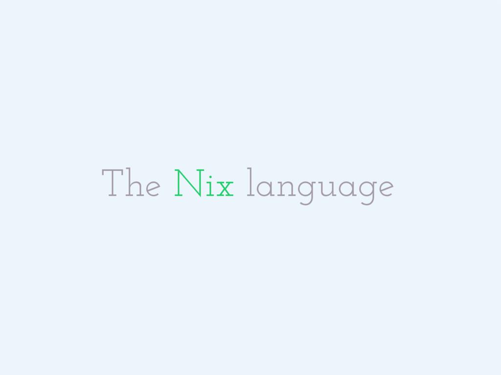The Nix language