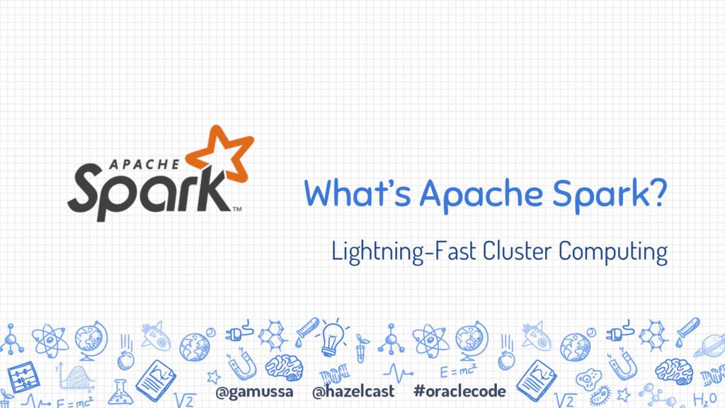 @gamussa @hazelcast #oraclecode What's Apache S...