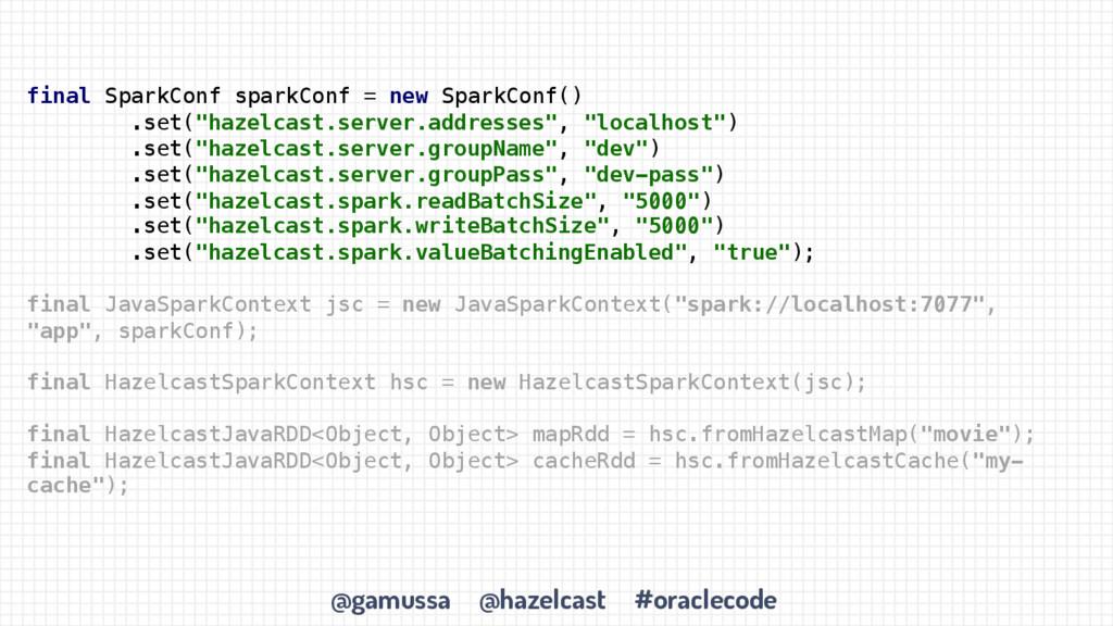 @gamussa @hazelcast #oraclecode final SparkConf...