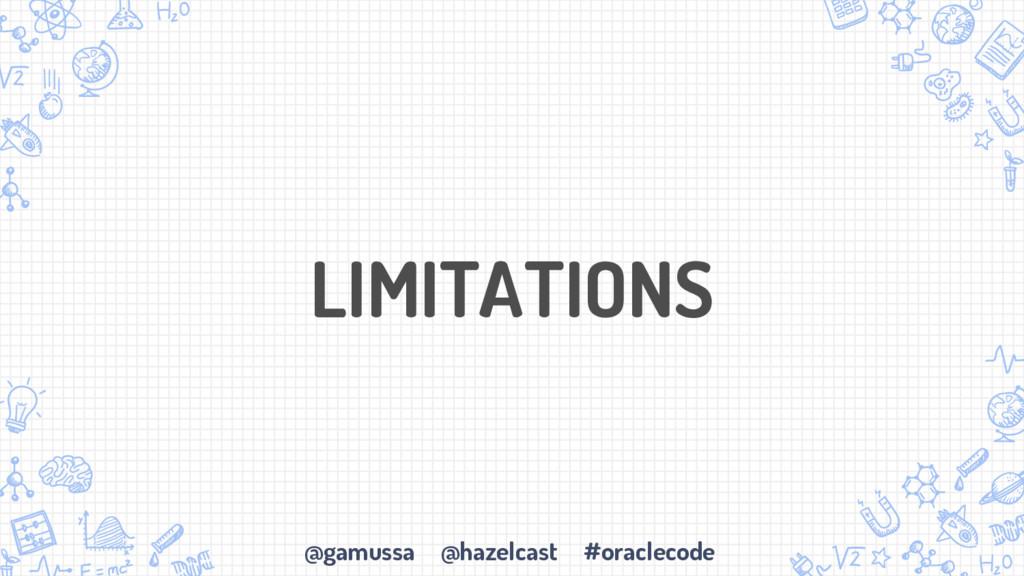 @gamussa @hazelcast #oraclecode LIMITATIONS
