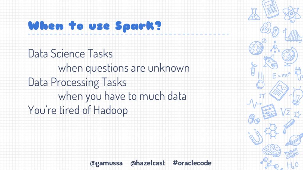 @gamussa @hazelcast #oraclecode When to use Spa...