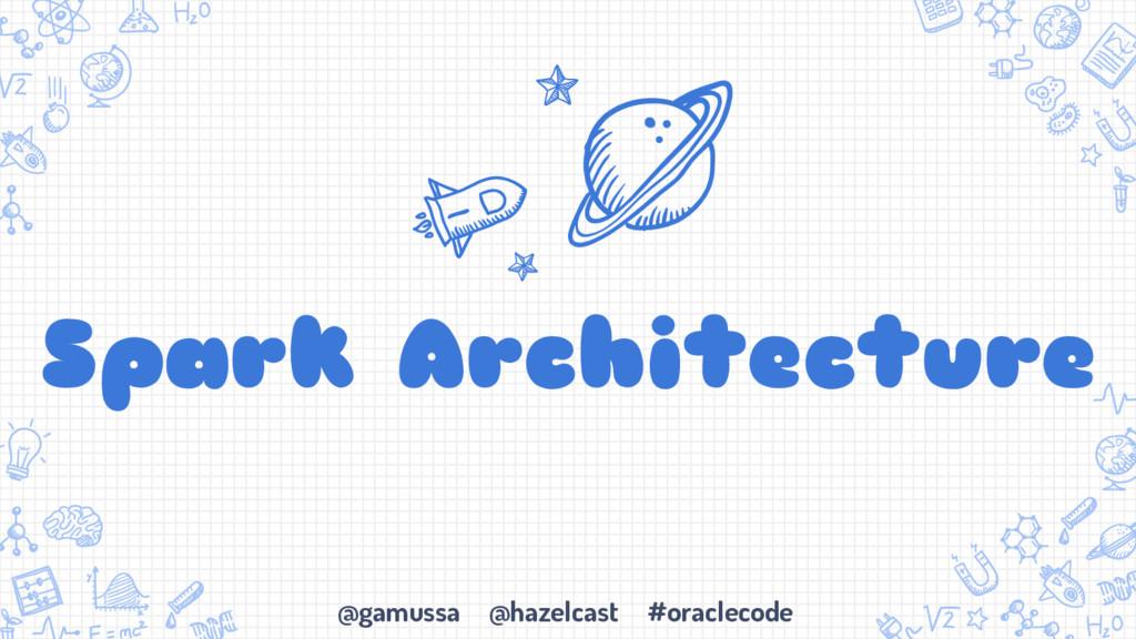 @gamussa @hazelcast #oraclecode Spark Architect...