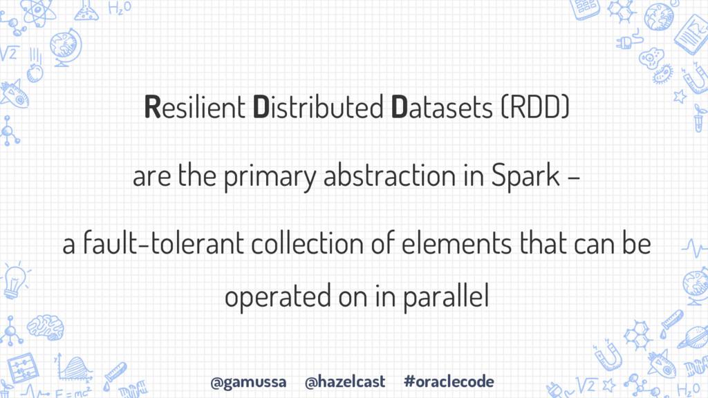 @gamussa @hazelcast #oraclecode Resilient Distr...