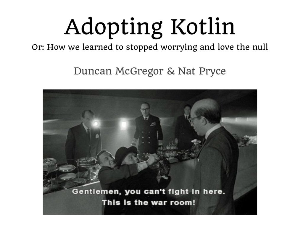 Adopting Kotlin Or: How we learned to stopped w...
