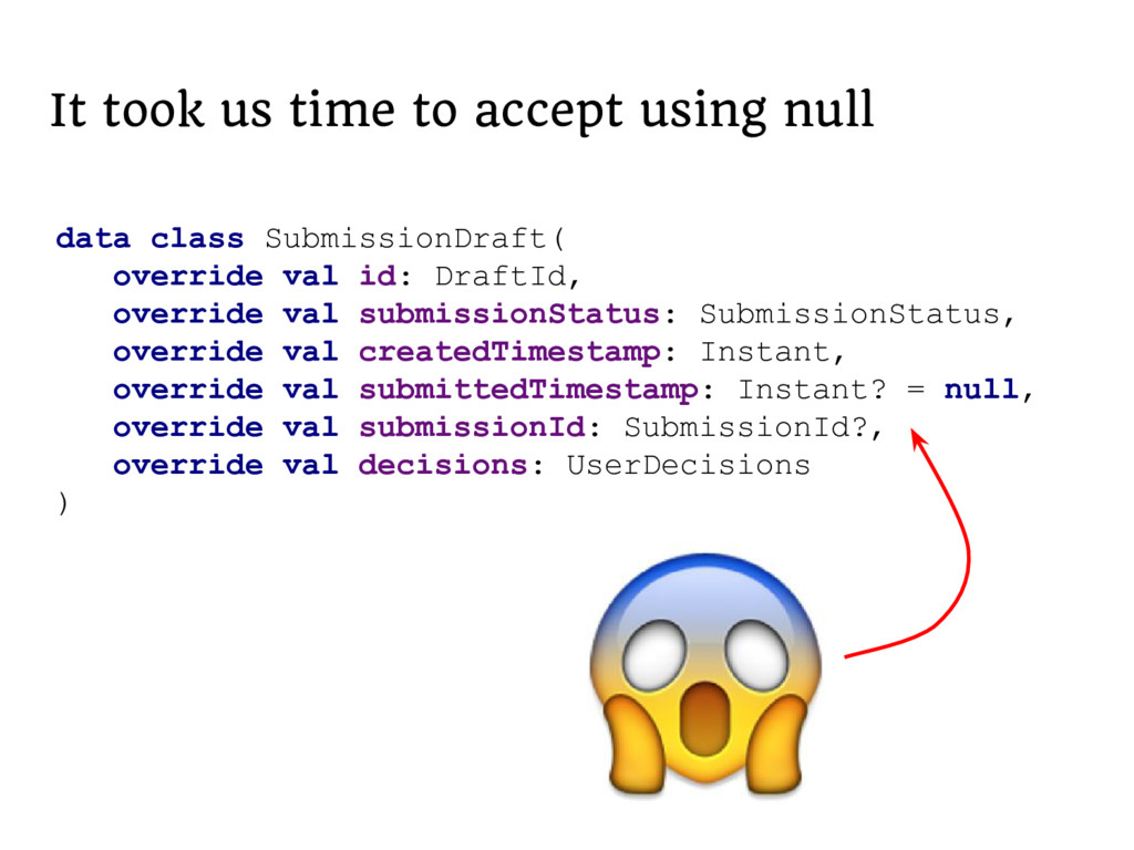 It took us time to accept using null data class...