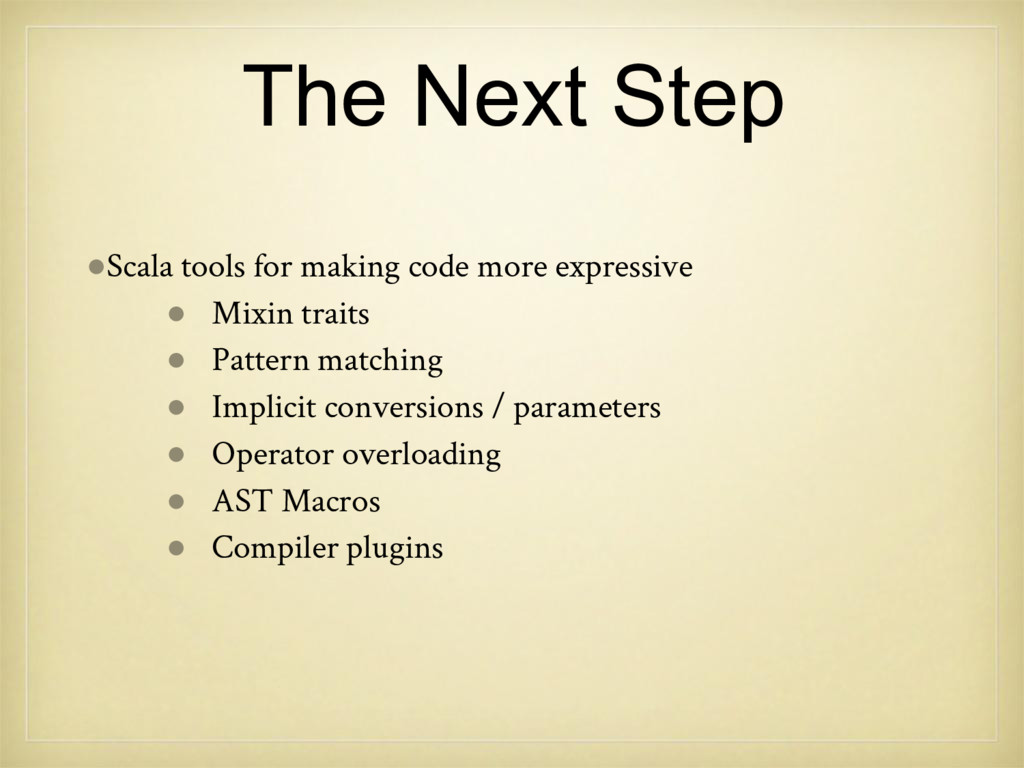 The Next Step ●Scala tools for making code more...