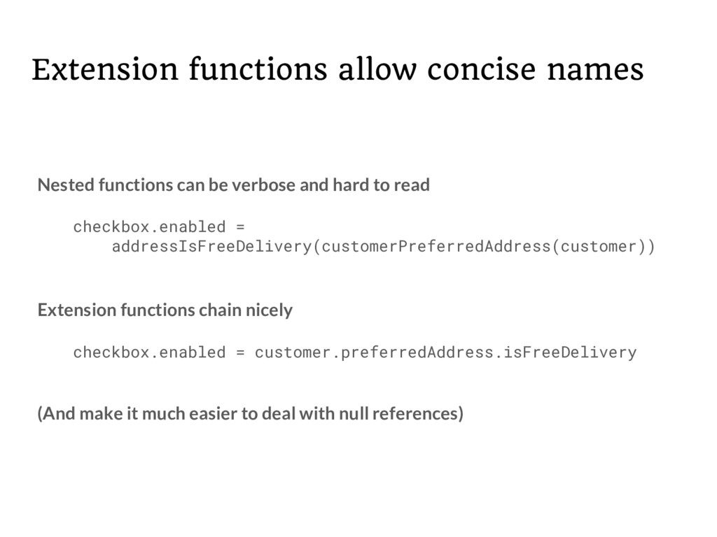 Extension functions allow concise names Nested ...