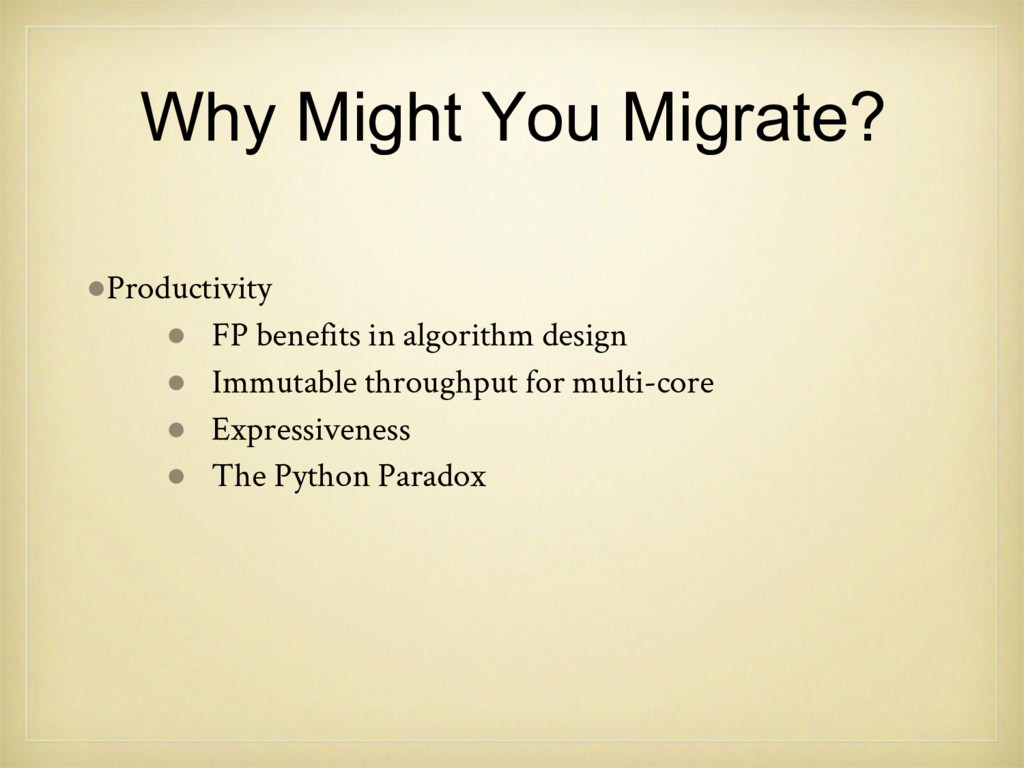 Why Might You Migrate? ●Productivity ● FP benef...
