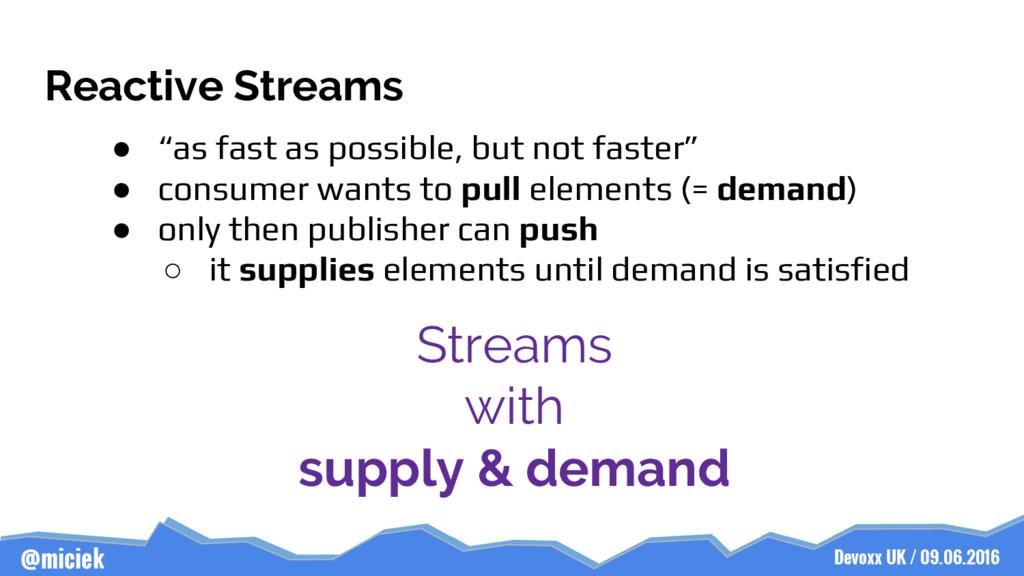 Devoxx UK / 09.06.2016 @miciek Reactive Streams...