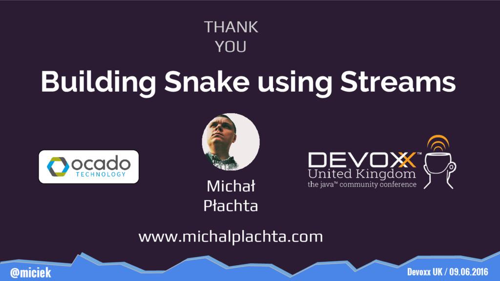 Devoxx UK / 09.06.2016 @miciek Building Snake u...