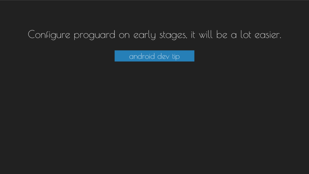 Configure proguard on early stages, it will be ...