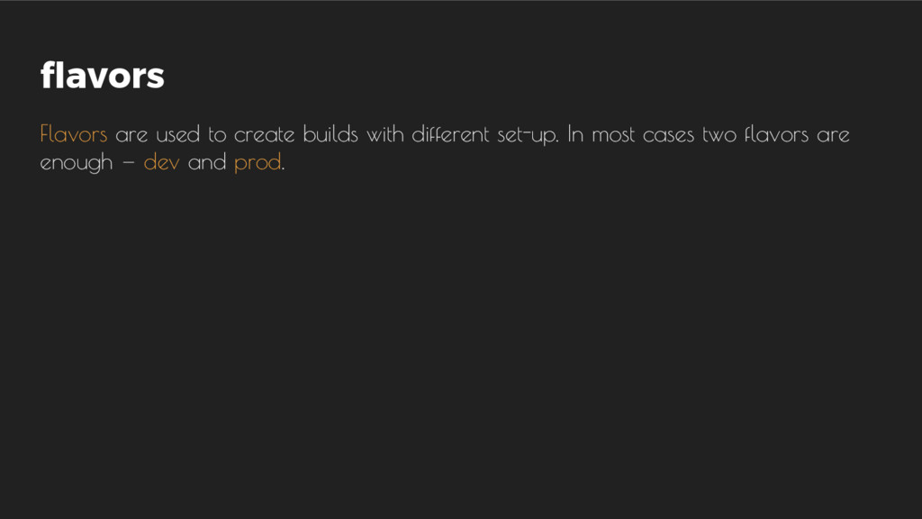 flavors Flavors are used to create builds with ...
