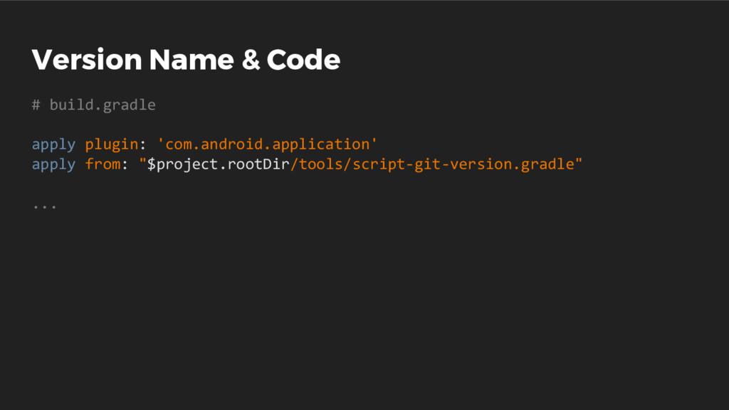 Version Name & Code # build.gradle apply plugin...