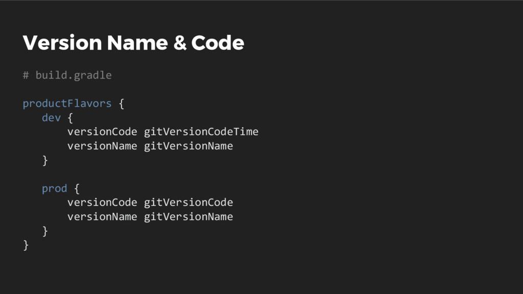 Version Name & Code # build.gradle productFlavo...