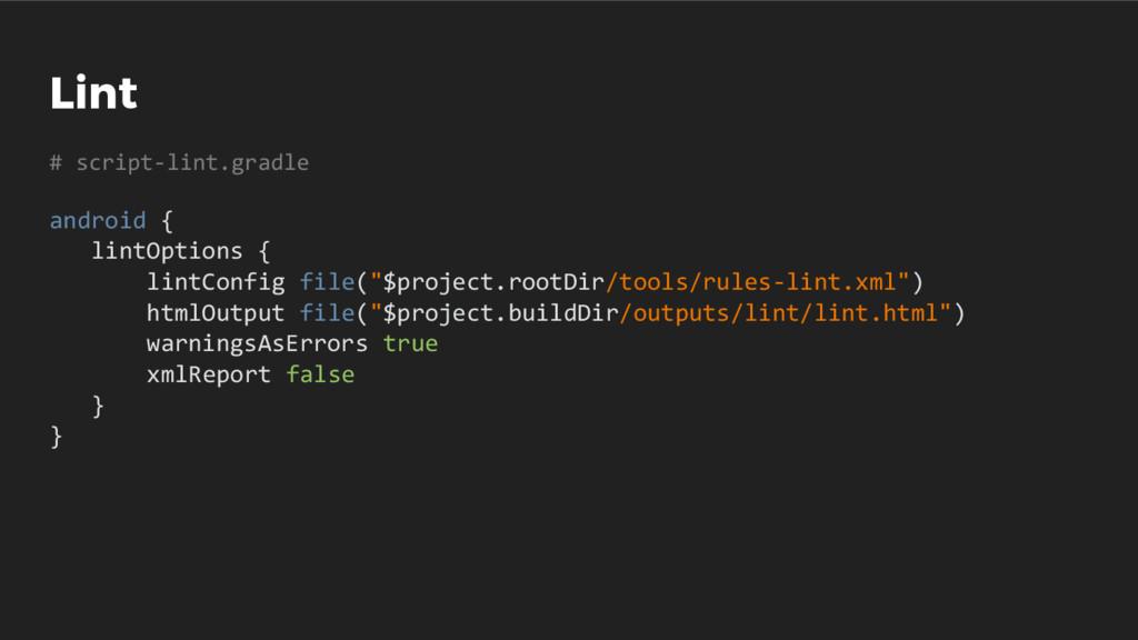 Lint # script-lint.gradle android { lintOptions...