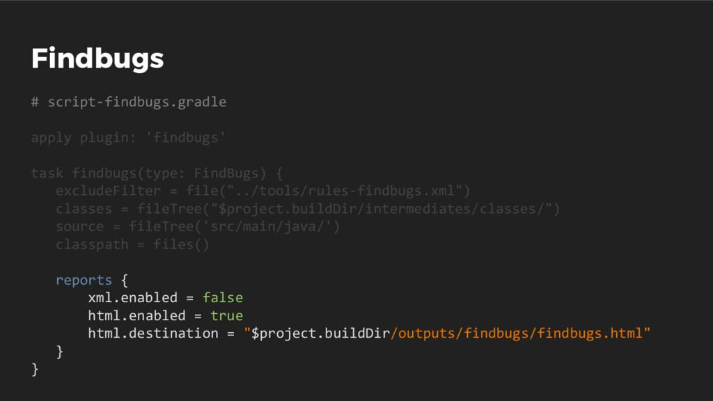 Findbugs # script-findbugs.gradle apply plugin:...