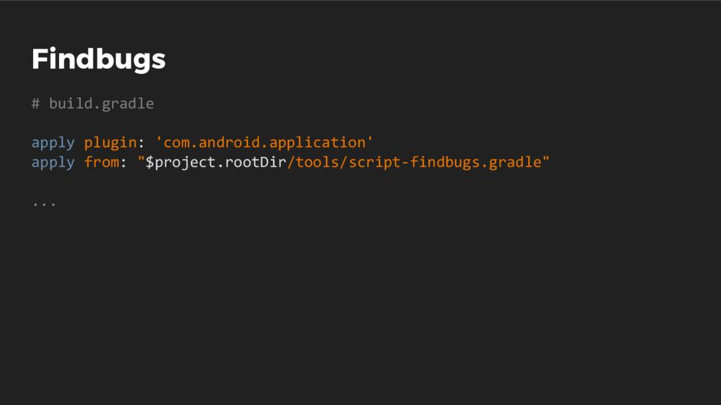 Findbugs # build.gradle apply plugin: 'com.andr...