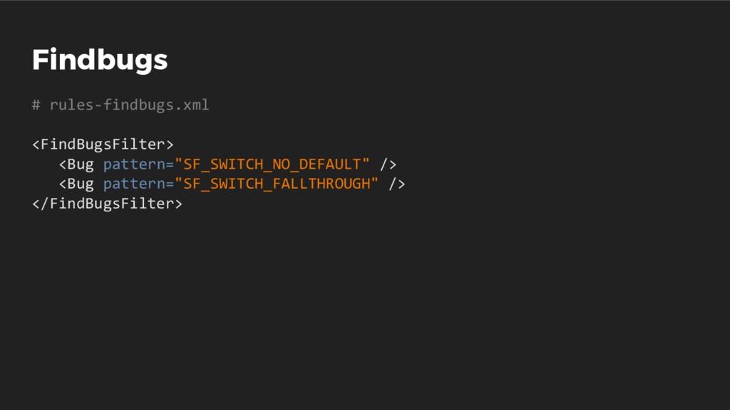 Findbugs # rules-findbugs.xml <FindBugsFilter> ...
